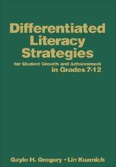 Differentiated Literacy Strategies for Student Growth and Achievement in Grades 7-12 - Gregory, Gayle H. / Kuzmich, Lin