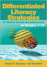 Differentiated Literacy Strategies for Student Growth and Achievement in Grades 7-12 - Gayle H. Gregory (Editor), Linda (Lin) M. (Marlene) Kuzmich (Editor)