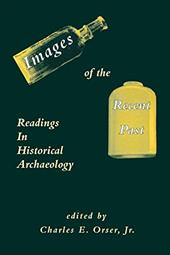 Images of the Recent Past: Readings in Historical Archaeology - Orser, Charles E., Jr.