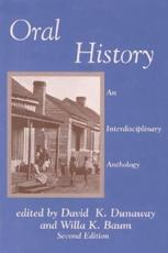 Oral History - David K. Dunaway (editor), Willa K. Baum (editor), Allan Nevins (contributions), Louis Starr (contributions), Ronald J. Grele (contributions), Alice Hoffman (contributions), Barbara Tuchman (contributions), William Cutler (contributions), William Moss (co