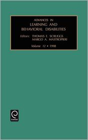 Advances in Learning and Behavioral Disabilities: Vol 12 - E. Scruggs Thomas E. Scruggs, Margo A. Mastropieri