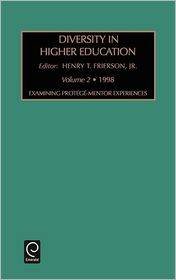 Diversity in Higher Education: Examining Mentoring-Protege Experiences Vol 2 - Henry T. Frierson (Editor), T. Frierson Henry T. Frierson (Editor), H. T. Frierson (Editor)