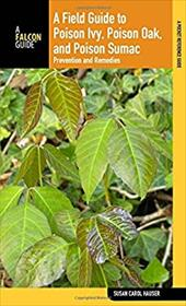 A Field Guide to Poison Ivy, Poison Oak, and Poison Sumac: Prevention and Remedies - Hauser, Susan Carol / Epstein, William L.
