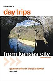 Day Trips from Kansas City: Getaway Ideas for the Local Traveler - Stein, Shifra / Meyer, Diana Lambdin