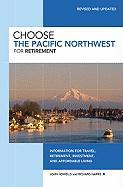 Choose the Pacific Northwest for Retirement: Information for Travel, Retirement, Investment, and Affordable Living