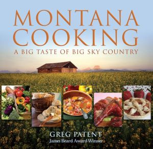 Montana Cooking: A Big Taste of Big Sky Country - Greg Patent