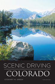 Scenic Driving Colorado (Third Edition) - Stewart M. Green