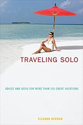 Traveling Solo: Advice and Ideas for More Than 250 Great Vacations - Berman, Eleanor