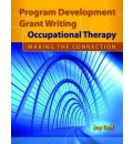 Program Development and Grant Writing in Occupational Therapy - Joy D. Doll