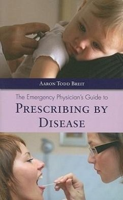 The Emergency Physician's Guide to Prescribing by Disease - Breit, Aaron Todd