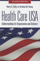 Health Care USA: Understanding Its Organization and Delivery - Harry A. Sultz