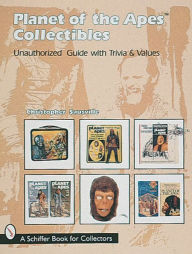 Planet of the Apes Collectibles: An Unauthorized Guide with Trivia and Values - Christopher Sausville