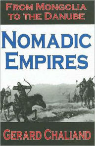 Nomadic Empires: From Mongolia to the Danube - Gerard Chaliand