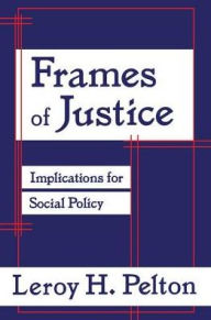 Frames of Justice: Implications for Social Policy - Leroy H. Pelton