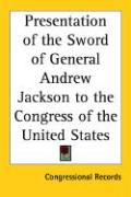 Presentation of the Sword of General Andrew Jackson to the Congress of the United States
