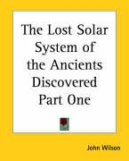 The Lost Solar System of the Ancients Discovered Part One
