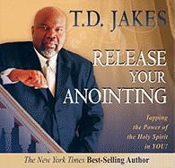 Release Your Anointing: Tapping the Power of the Holy Spirit in You