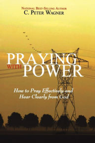 Praying With Power - C. Peter Wagner
