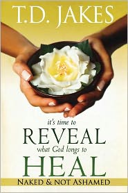 It's Time to Reveal What God Longs to Heal: Naked & Not Ashamed - T.D. Jakes