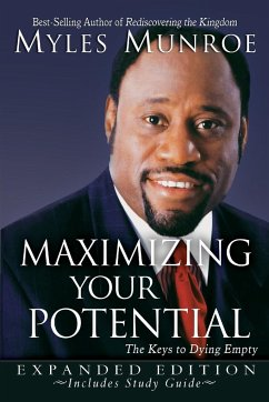 Maximizing Your Potential: The Keys to Dying Empty - Munroe, Myles