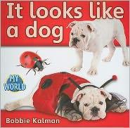 It looks like a dog - Bobbie Kalman