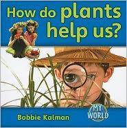 How do plants help us? - Bobbie Kalman