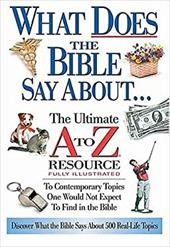 What Does the Bible Say about: The Ultimate A to Z Resource - Anderson, Ken / Thomas Nelson Publishers