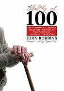 Healthy at 100: The Scientifically Proven Secrets of the World's Healthiest and Longest-Lived People