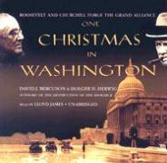One Christmas in Washington: Roosevelt and Churchill Forge the Grand Aliance