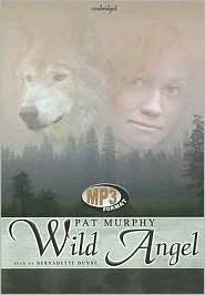 Wild Angel - Pat Murphy, Read by Bernadette Dunne
