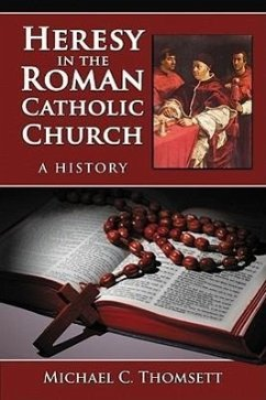 Heresy in the Roman Catholic Church: A History - Thomsett, Michael C.