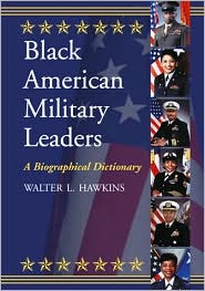 Black American Military Leaders: A Biographical Dictionary - Walter L. Hawkins