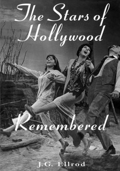 The Stars of Hollywood Remembered: Career Biographies of 81 Actors and Actesses of the Golden Era, 1920s-1950s - Ellrod, J. G.