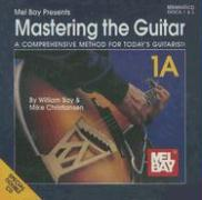 Mastering the Guitar: Book 1A: A Comprehensive Method for Today's Guitarist!