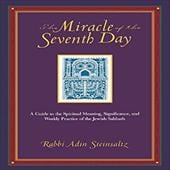 The Miracle of the Seventh Day: A Guide to the Spiritual Meaning, Significance, and Weekly Practice of the Jewish Sabbath - Steinsaltz, Adin