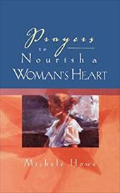 Prayers to Nourish a Woman's Heart - Howe, Michele / Howe