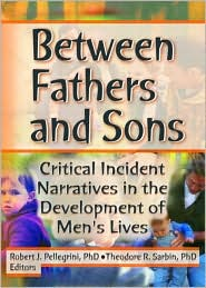 Between Fathers and Sons: Critical Incident Narratives in the Development of Men's Lives - Robert J Pellegrini, Theodore R Sarbin