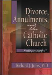 Divorce, Annulments, and the Catholic Church - Richard J. Jenks