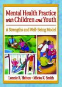 Mental Health Practice with Children and Youth: A Strengths and Well-Being Model