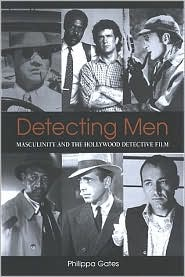 Detecting Men: Masculinity and the Hollywood Detective Film - Philippa Gates