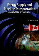 Energy Supply and Pipeline Transportation: Challenges and Opportunities: An Overview of Energy Supply Security and Pipeline Transportation
