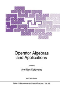 Operator Algebras and Applications: Proceedings of the NATO Advanced Study Institute Aegean Conference on Operator Algebras and Applications Pythagorio, Samos, Greece August 19-28, 1996 - Aristides Katavolos