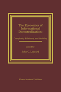 The Economics of Informational Decentralization: Complexity, Efficiency, and Stability