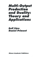 Multi-Output Production and Duality - Rolf Fare; Daniel Primont