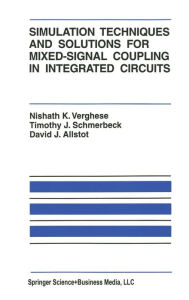 Simulation Techniques and Solutions for Mixed-Signal Coupling in Integrated Circuits - Nishath K. Verghese