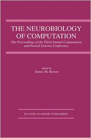 The Neurobiology of Computation: Proceedings of the Third Annual Computation and Neural Systems Conference - James M. Bower (Editor)