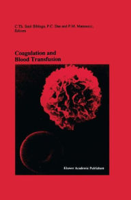 Coagulation and Blood Transfusion: Proceedings of the Fifteenth Annual Symposium on Blood Transfusion, Groningen 1990, organized by the Red Cross Blood Bank Groningen-Drenthe - Cees Smit Sibinga
