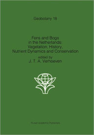 Fens and Bogs in the Netherlands: Vegetation, History, Nutrient Dynamics and Conservation - Jos T.A. Verhoeven