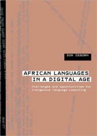 African Languages in a Digital Age: Challenges and Opportunities for Indigenous Language Computing - Don Osborn