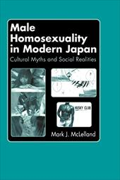 Male Homosexuality in Modern Japan: Cultural Myths and Social Realities - McLelland, Mark